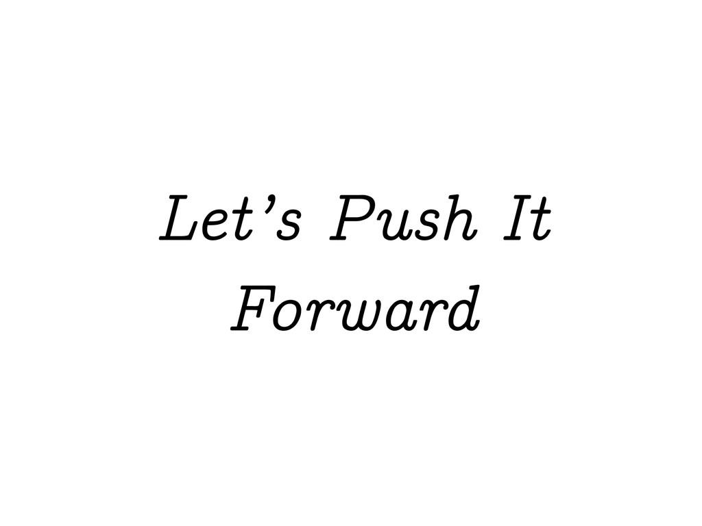 Let's Push It Forward