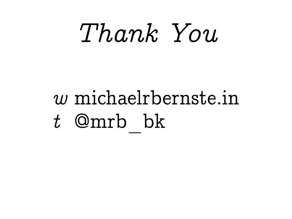 Thank You w michaelrbernste.in t @mrb_bk