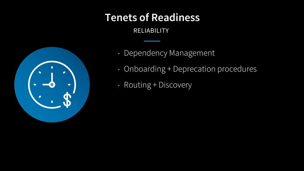 Tenets of Readiness RELIABILITY • Dependency Ma...
