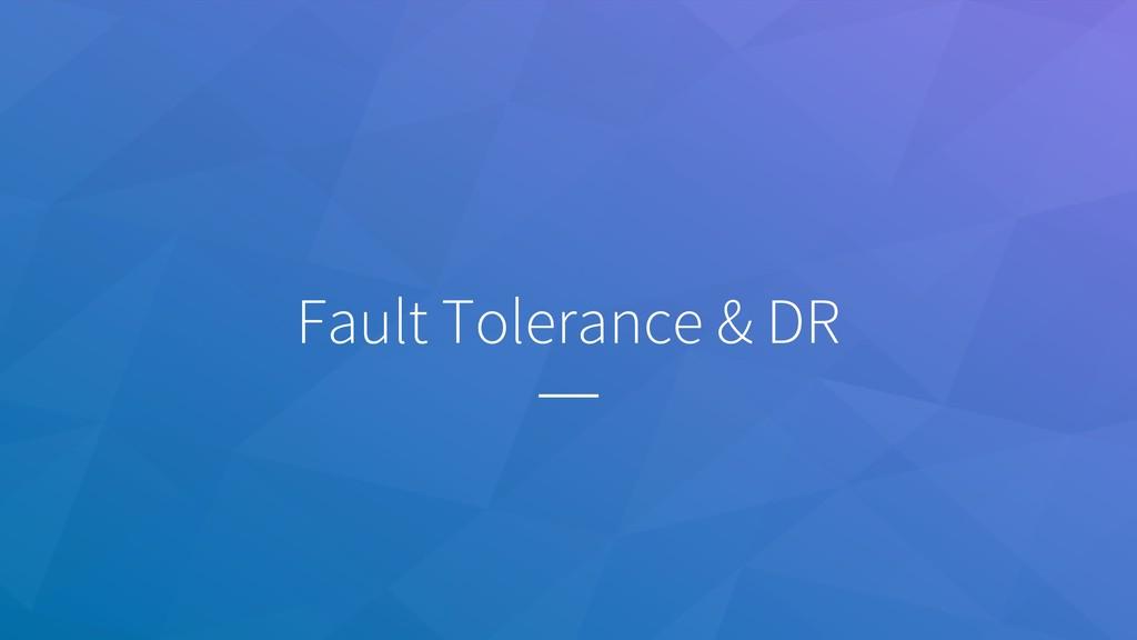 Fault Tolerance & DR