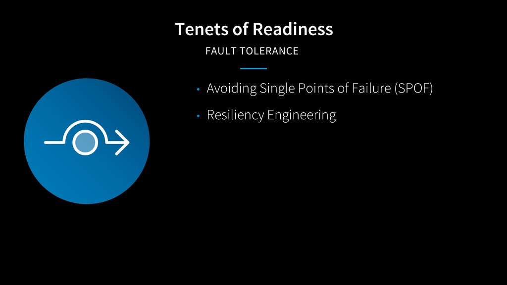 Tenets of Readiness FAULT TOLERANCE • Avoiding ...