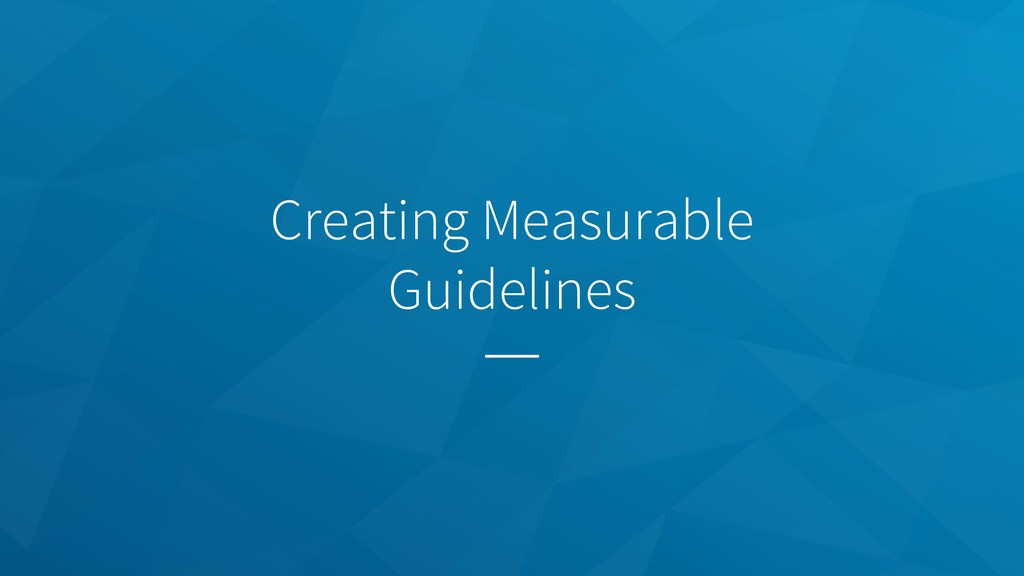 Creating Measurable Guidelines