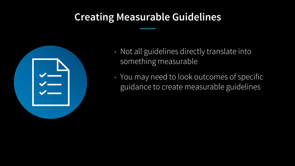 Creating Measurable Guidelines • Not all guidel...