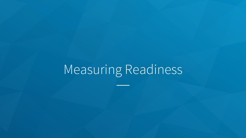 Measuring Readiness
