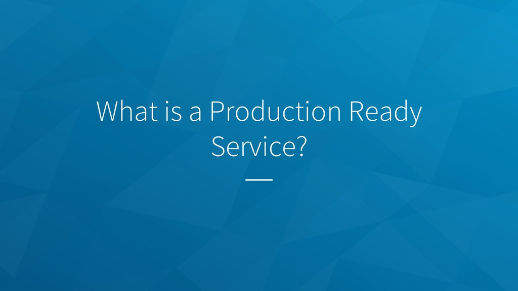 What is a Production Ready Service?