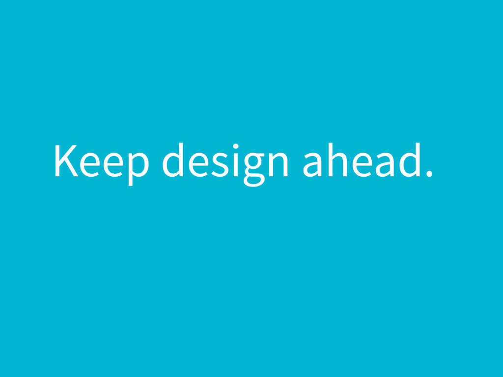 Keep design ahead.