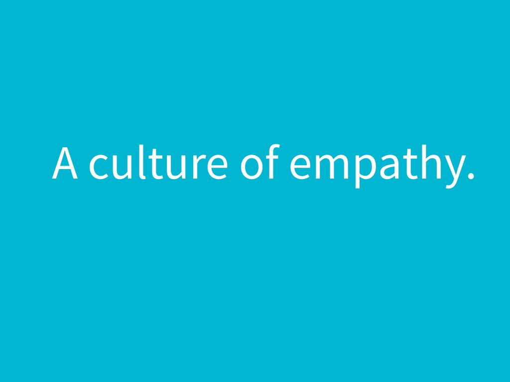 A culture of empathy.