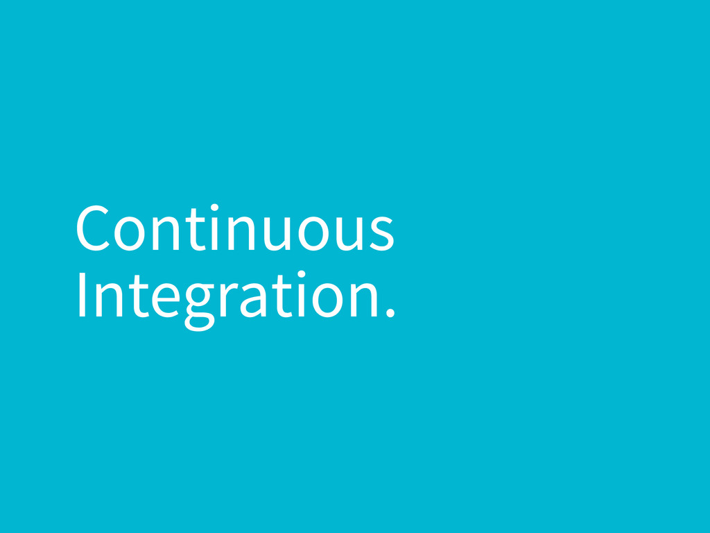 Continuous Integration.