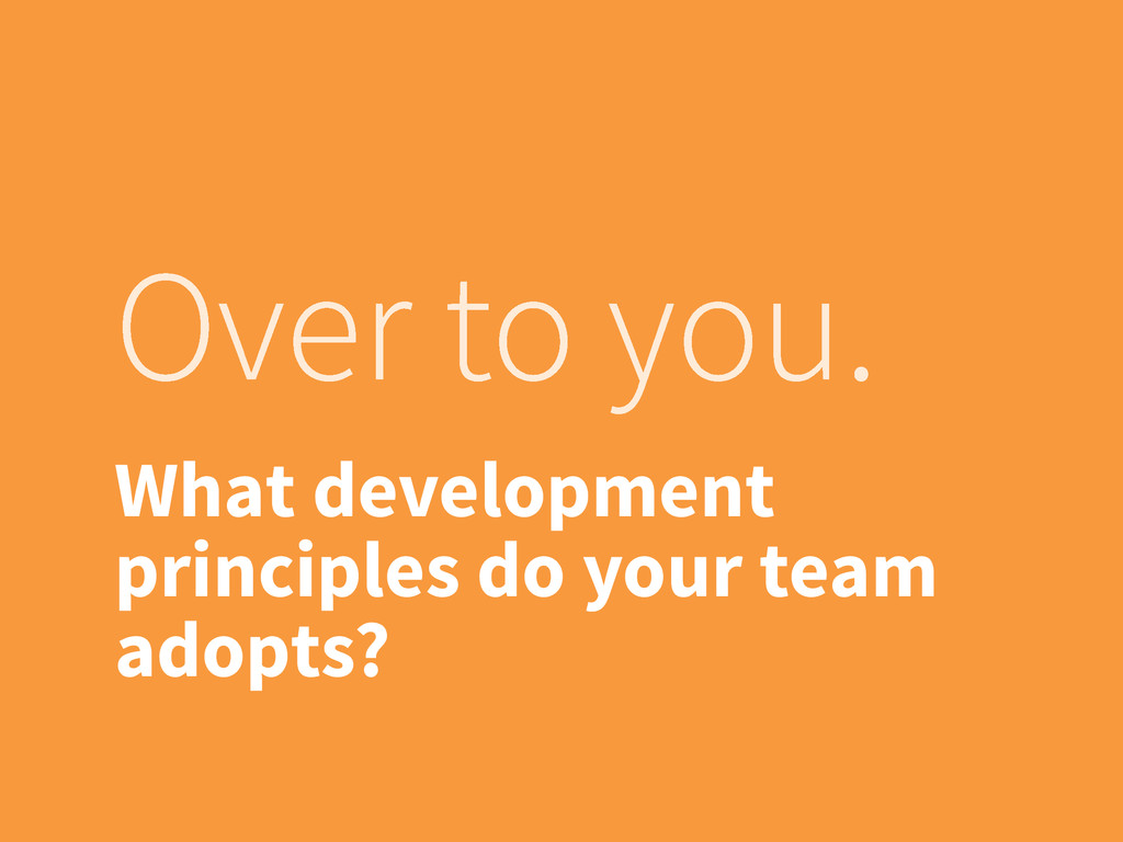 Over to you. What development principles do you...