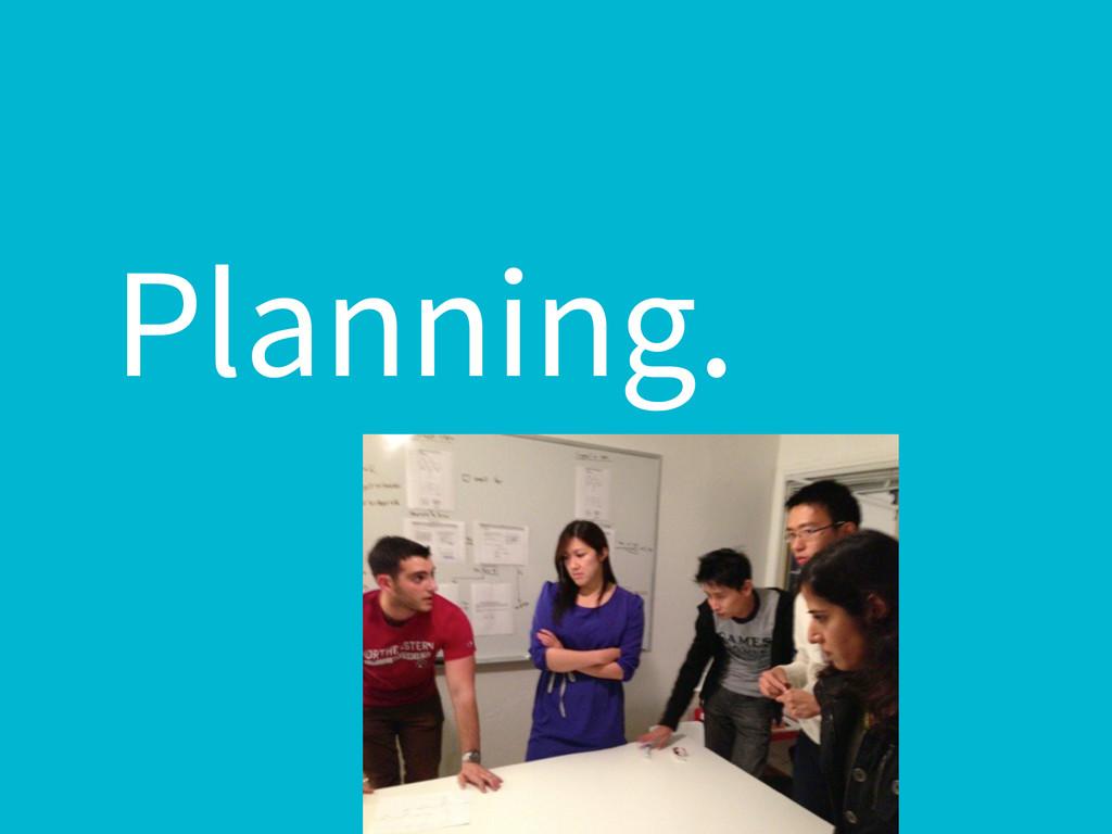 Planning.