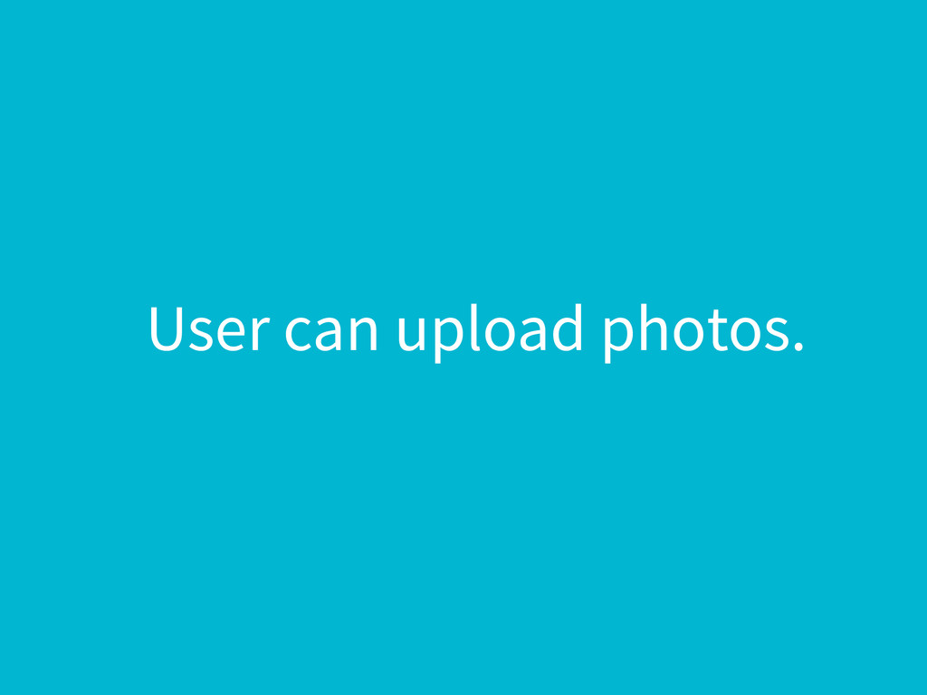 User can upload photos.