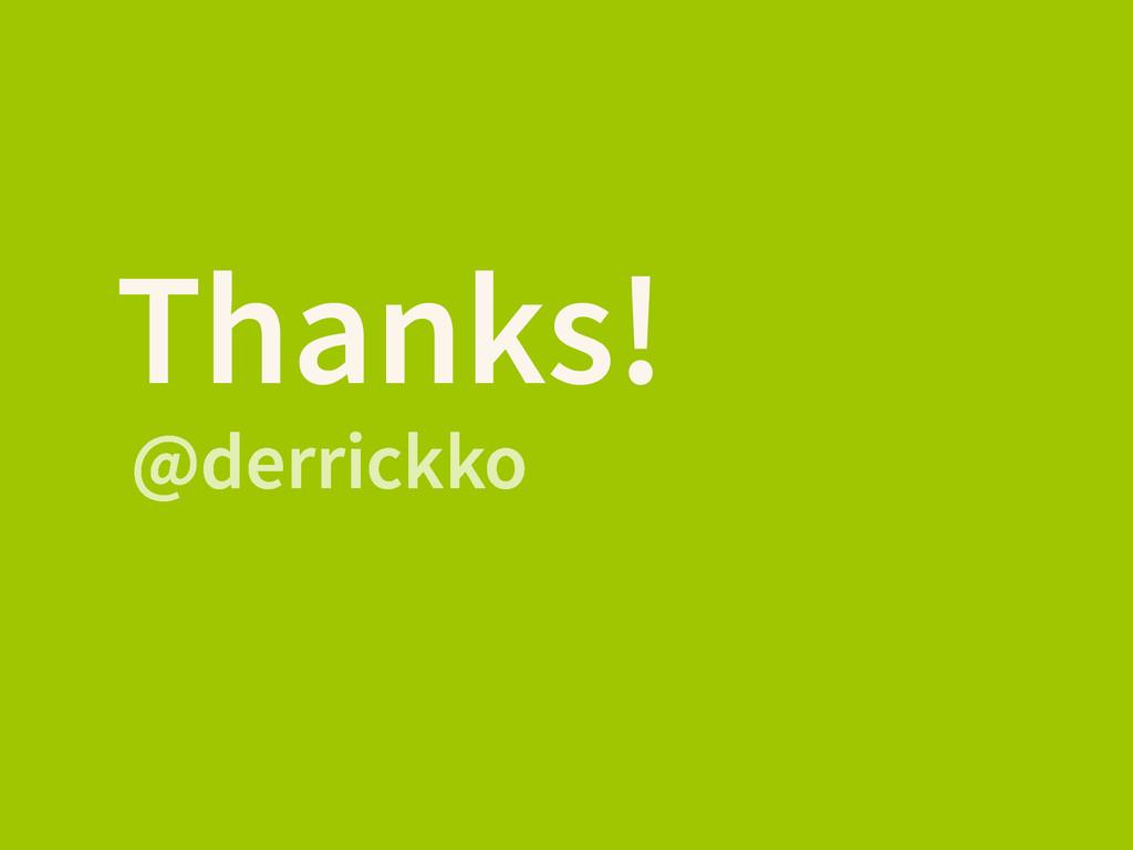 Thanks! @derrickko