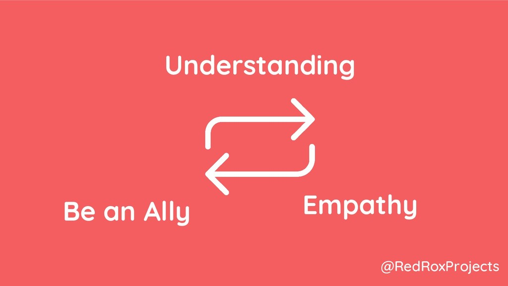 Be an Ally Empathy Understanding @RedRoxProjects