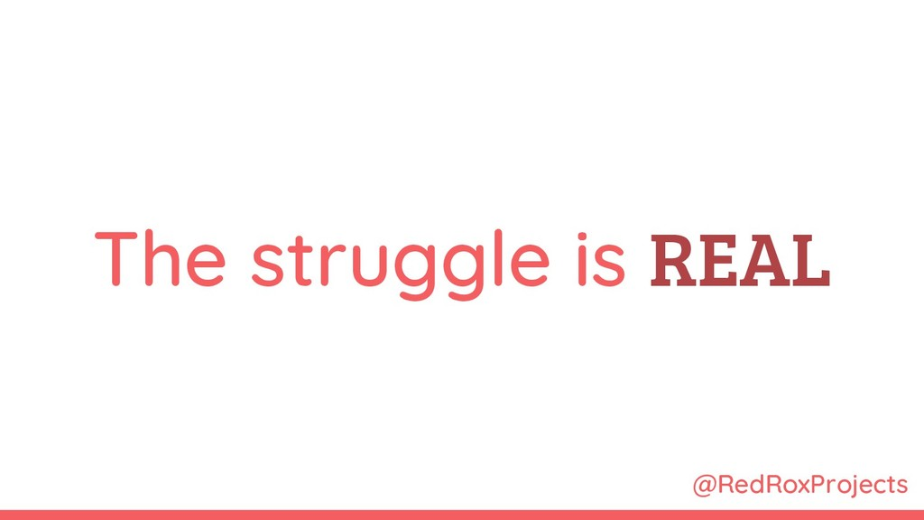 @RedRoxProjects The struggle is REAL