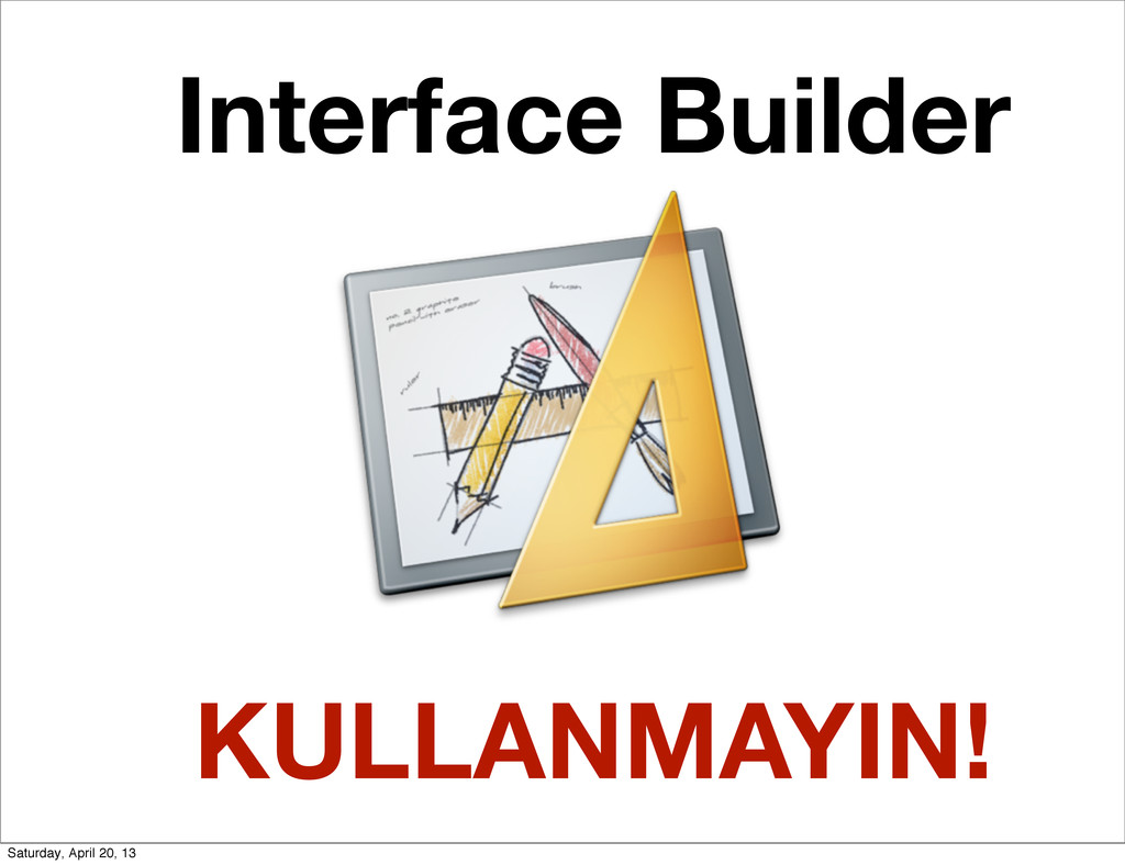 Interface Builder KULLANMAYIN! Saturday, April ...