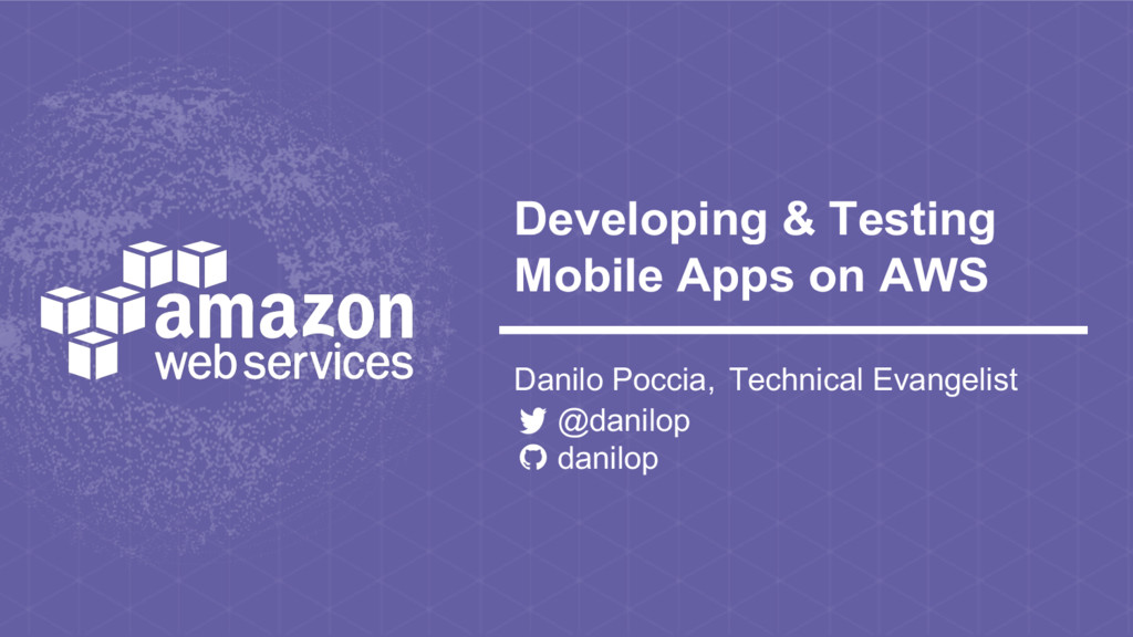 Developing & Testing Mobile Apps on AWS Danilo ...