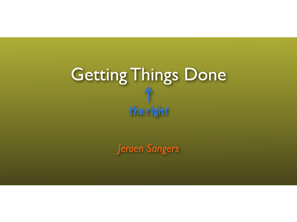 Getting Things Done Jeroen Sangers the right