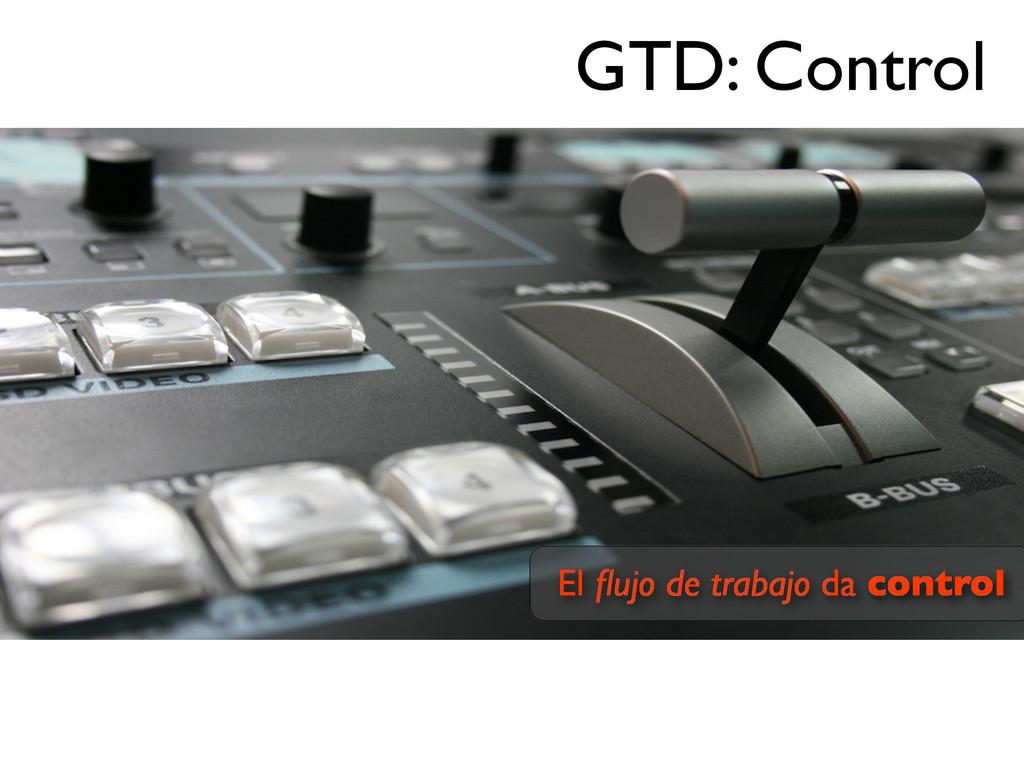 El flujo de trabajo da control GTD: Control