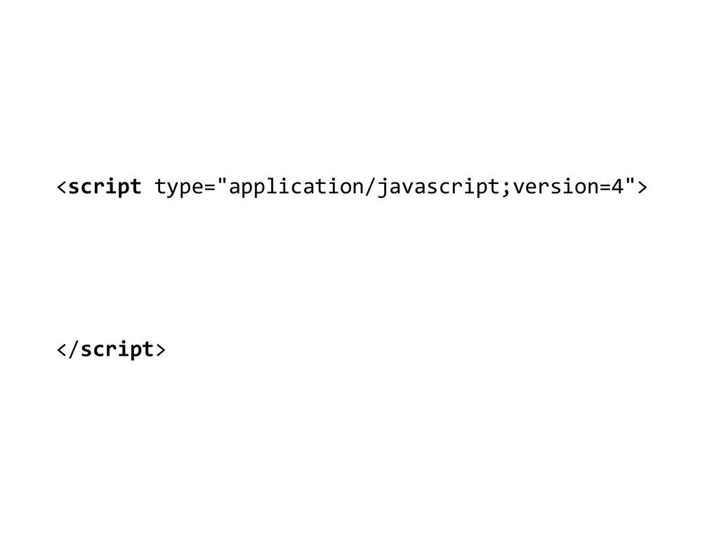 "<script type=""application/javascript;version..."