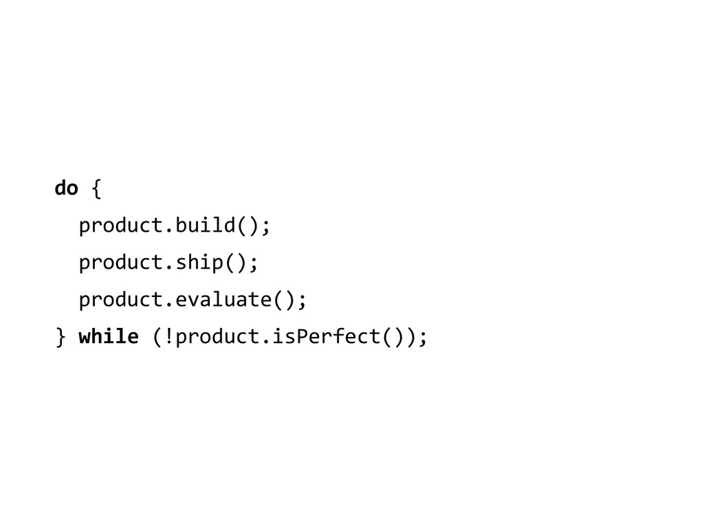 do {    product.build();   ...
