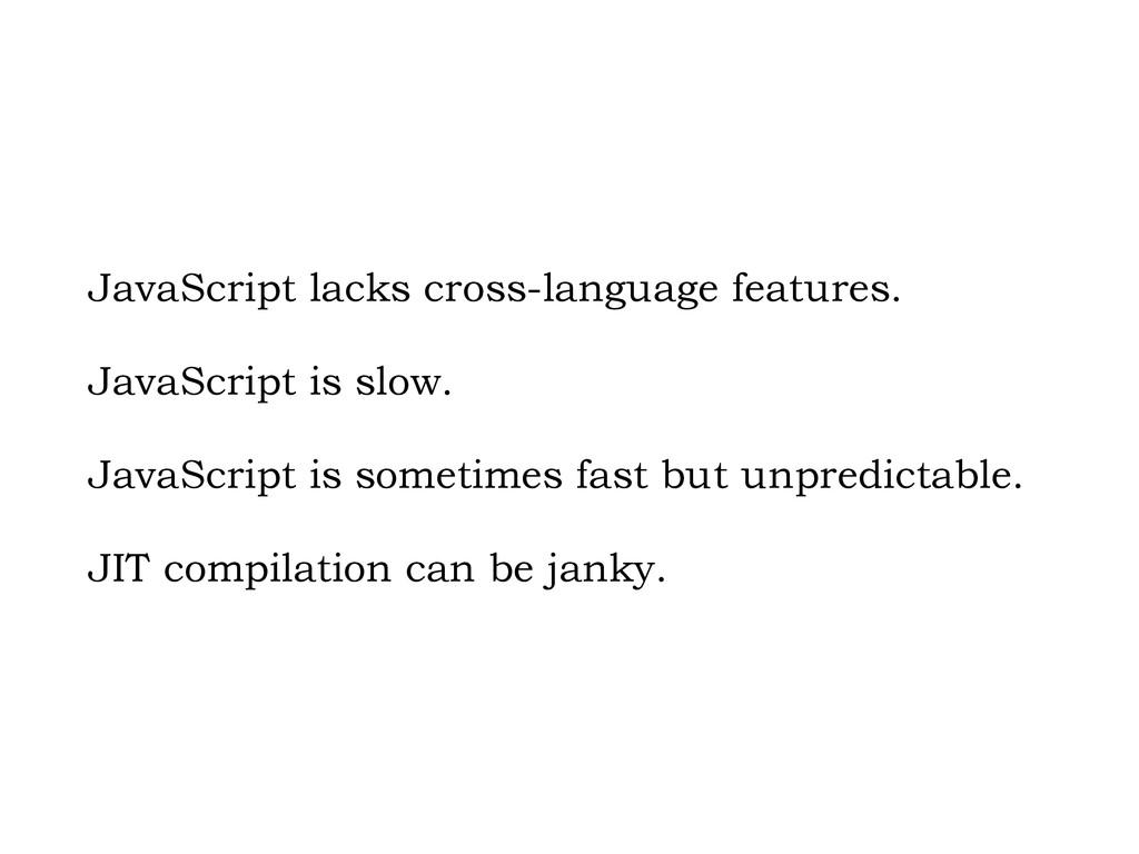 JavaScript lacks cross-language features. JavaS...
