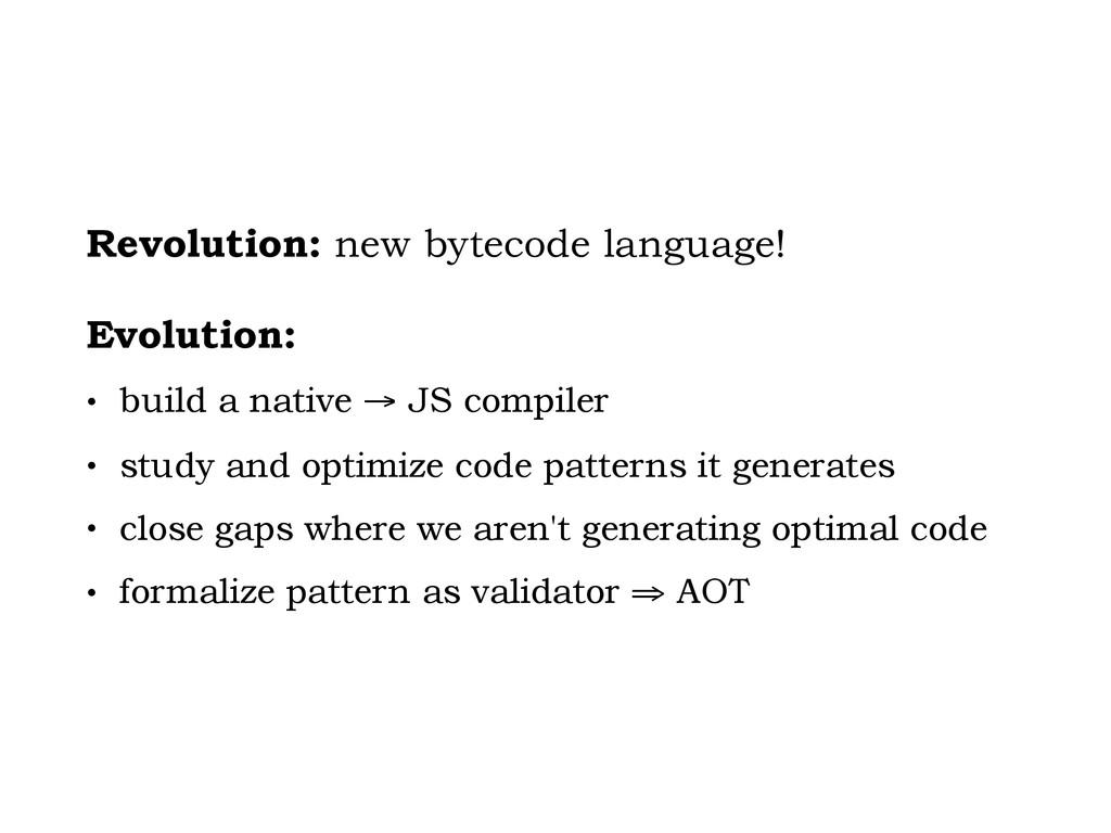 Revolution: new bytecode language! Evolution: •...