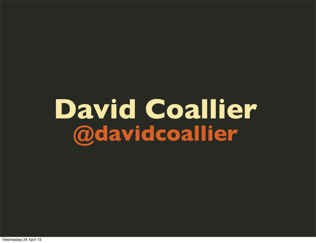 David Coallier @davidcoallier Wednesday 24 Apri...