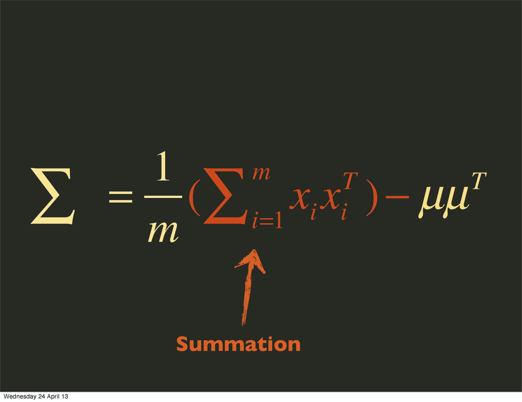 Summation ∑ = 1 m ( x i x i T ) i=1 m ∑ − µµT W...