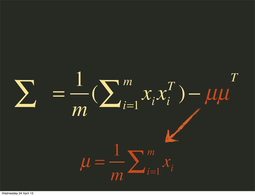 µ = 1 m x i i=1 m ∑ ∑ = 1 m ( x i x i T )− µµ i...