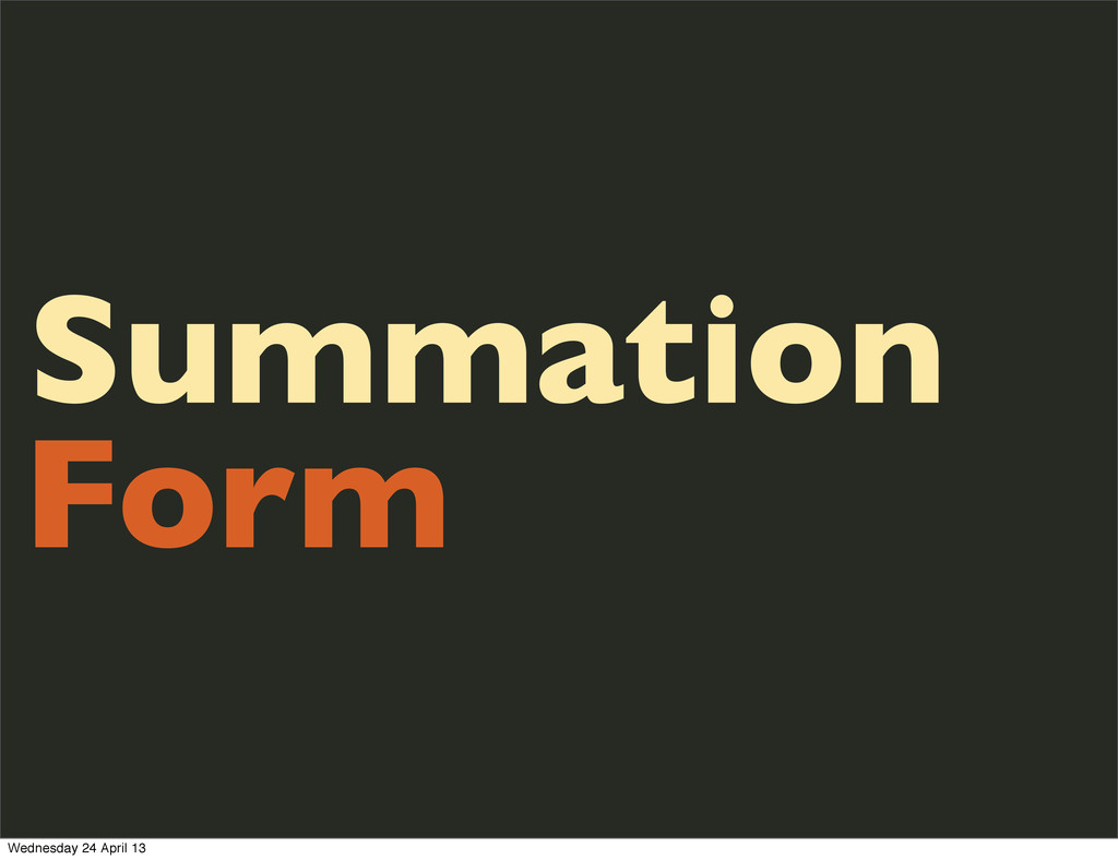 Summation Form Wednesday 24 April 13