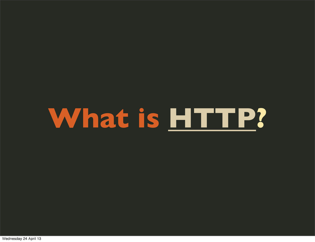 What is HTTP? Wednesday 24 April 13