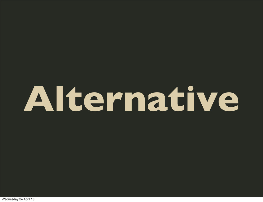 Alternative Wednesday 24 April 13