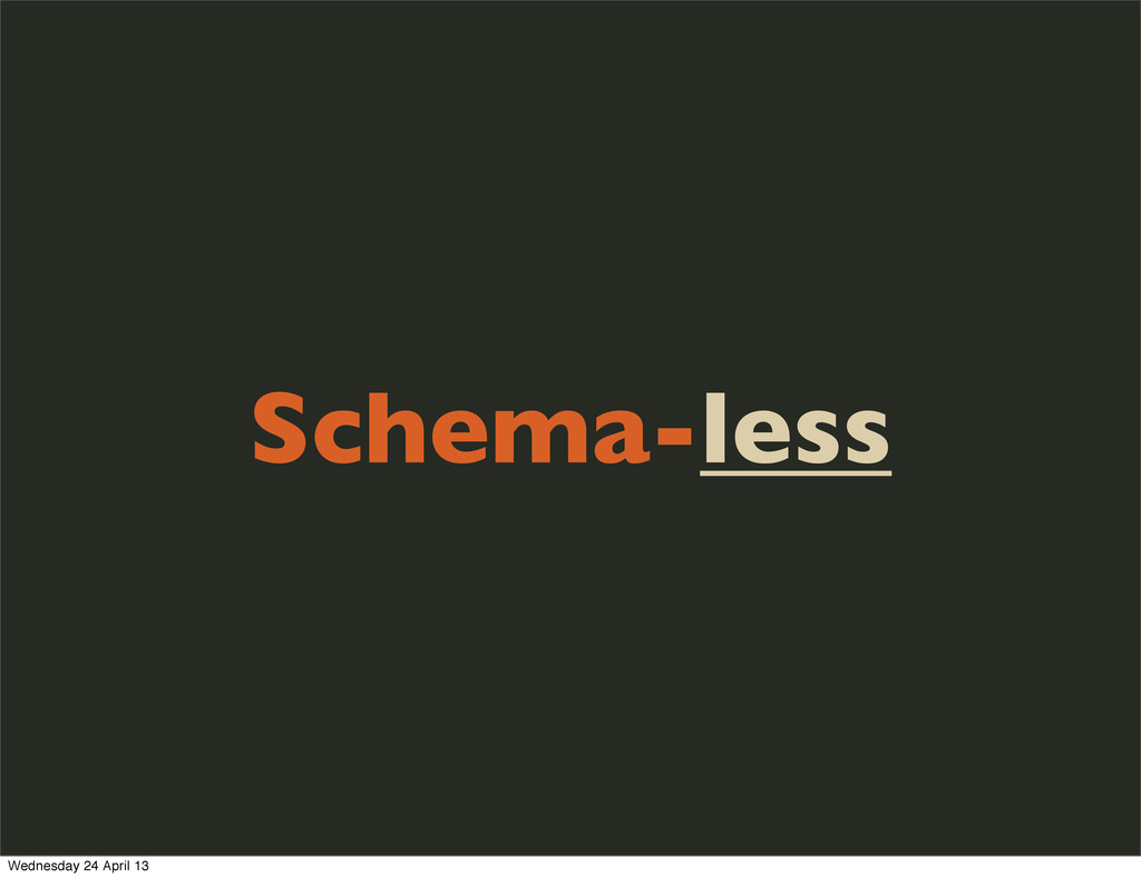 Schema-less Wednesday 24 April 13