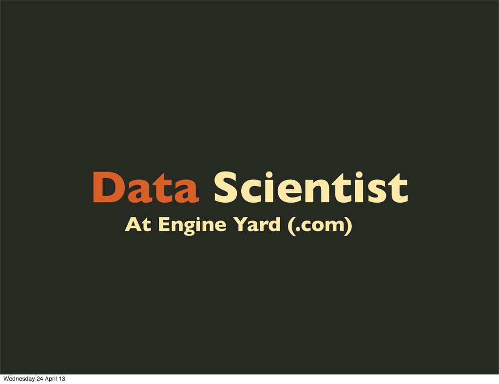 Data Scientist At Engine Yard (.com) Wednesday ...