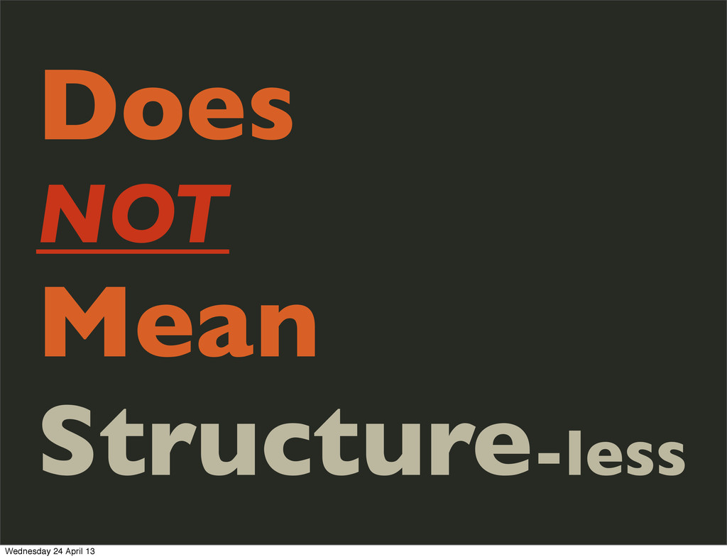 Does NOT Mean Structure-less Wednesday 24 April...