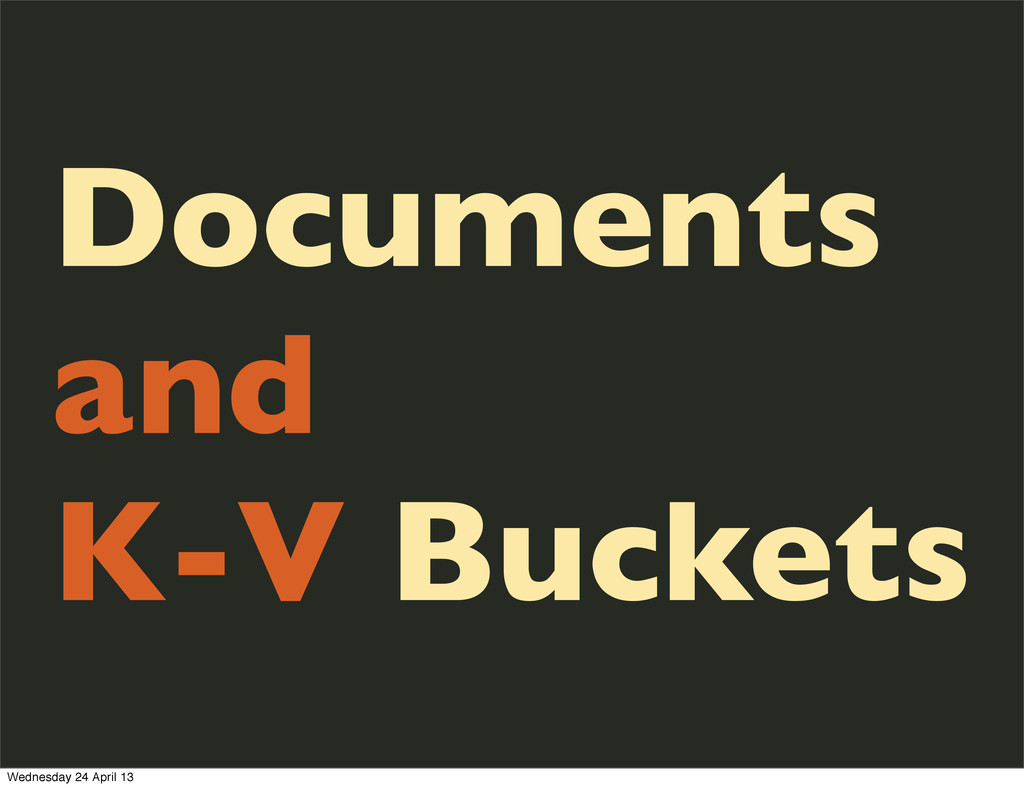 Documents and K-V Buckets Wednesday 24 April 13