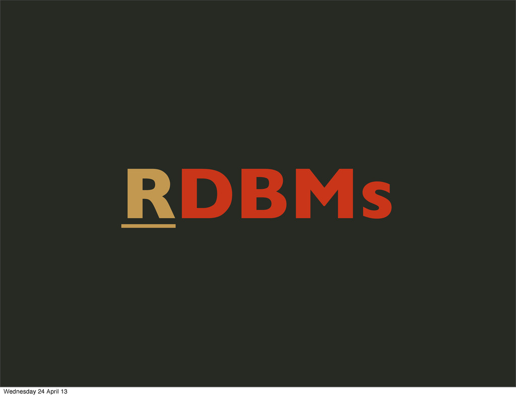 RDBMs Wednesday 24 April 13