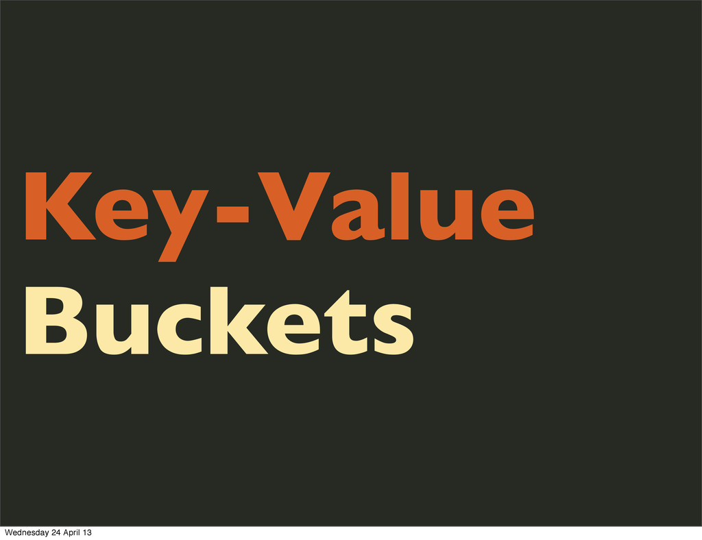 Key-Value Buckets Wednesday 24 April 13