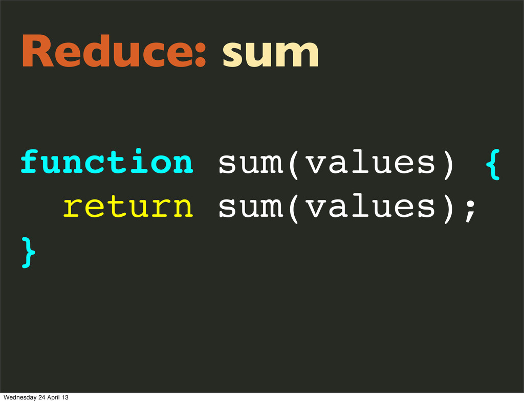 Reduce: sum function sum(values) { return sum(v...