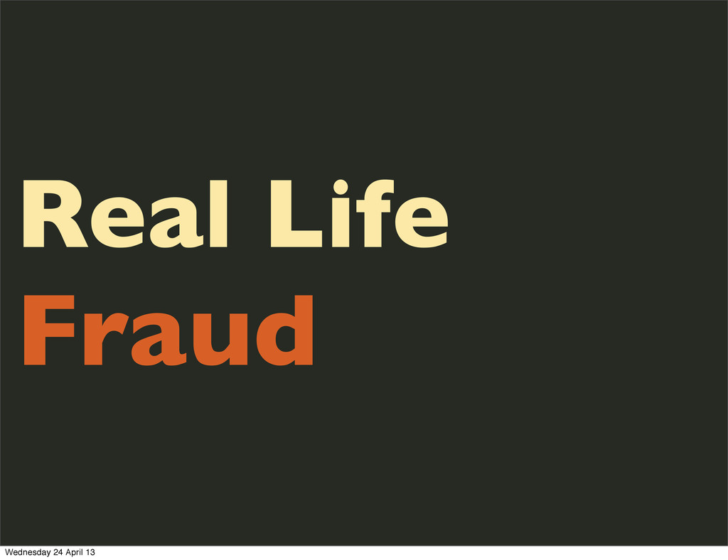 Real Life Fraud Wednesday 24 April 13
