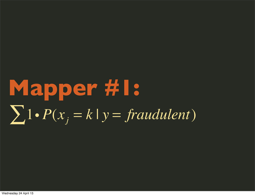 Mapper #1: 1i P(x j = k | y = fraudulent) ∑ Wed...