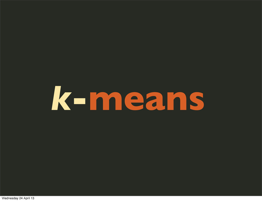 k-means Wednesday 24 April 13