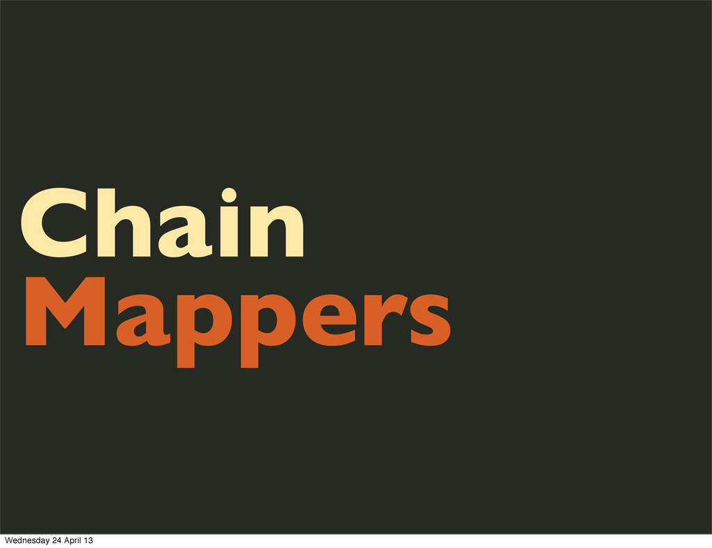 Chain Mappers Wednesday 24 April 13