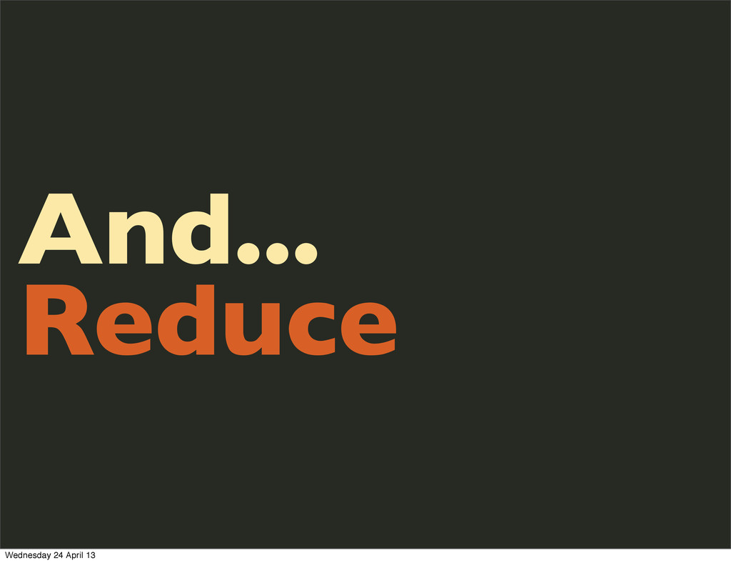 And... Reduce Wednesday 24 April 13