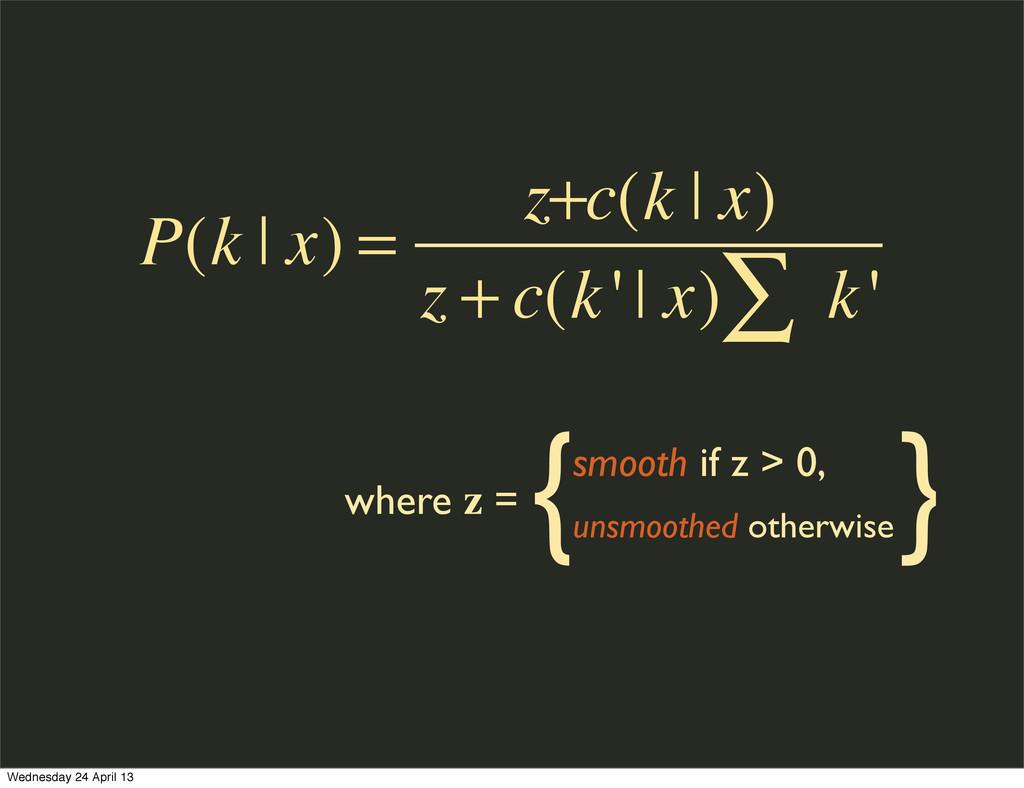 P(k | x) = z+c(k | x) z + c(k' | x) k' ∑ where ...