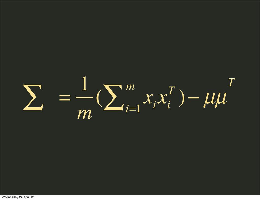 ∑ = 1 m ( x i x i T )− µµ i=1 m ∑ T Wednesday 2...