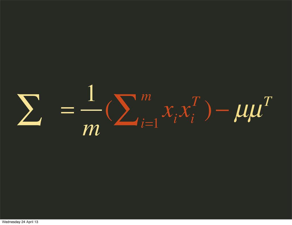 ∑ = 1 m ( x i x i T ) i=1 m ∑ − µµT Wednesday 2...
