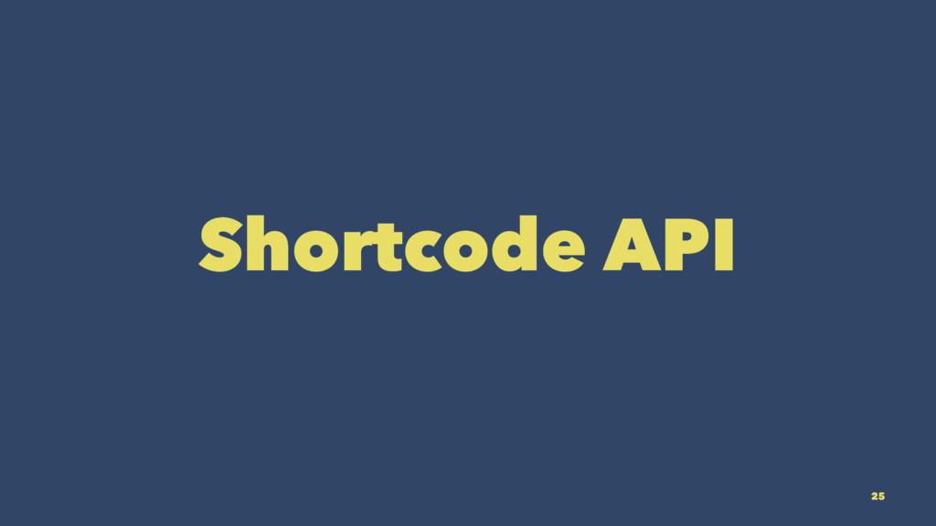 Shortcode API 25