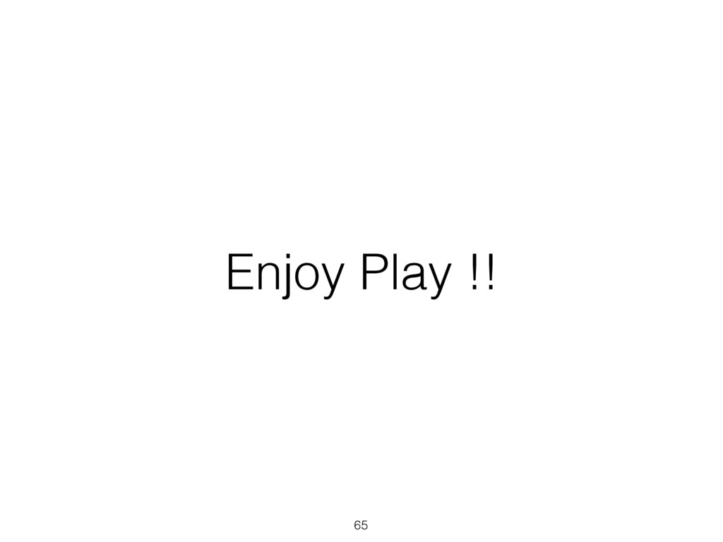 Enjoy Play !! 65