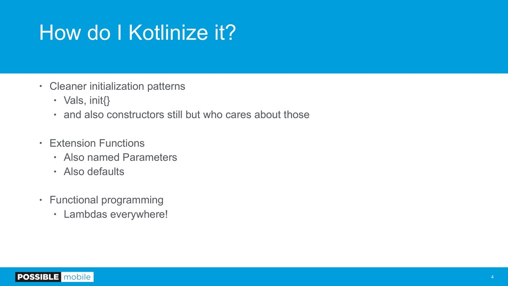 How do I Kotlinize it? • Cleaner initialization...